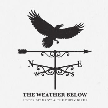 SISTER SPARROW & THE DIRTY BIRDS - The Weather Below