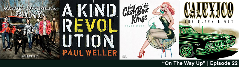 Jerry Douglas Band - What If; Paul Weller - A Kind Revolution; Cash Box Kings - Royal Mint; Calexico - The Black Light