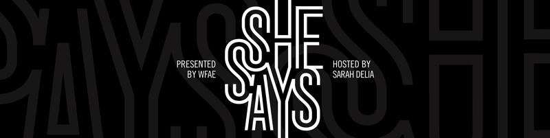 Presented by WFAE 'She Says' Hosted By Sarah Delia