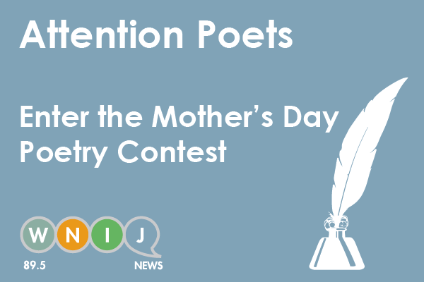 this year wnij listeners can write a poem and maybe read it on the air we launched our first ever mothers day poetry contest this morning
