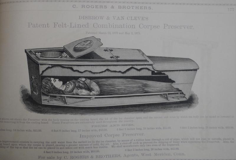Advertisement for Corpse Preservers.  From Catalog of C. Rogers & Co., West Meriden, 1876. This ad shows exactly how to put your loved ones on ice. Connecticut Historical Society, 614.6 C111 c1876c
