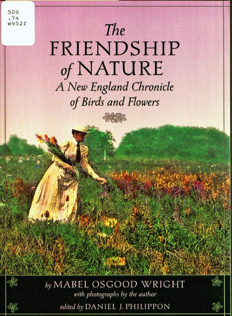 The Friendship of Nature.  Reprint version, 1999. Mabel Osgood Wright's best known book, first published in 1894, was illustrated with her own photographs.