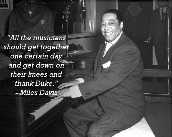 "Miles Davis quote from ""Duke: A Life of Duke Ellington."""