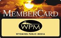 The WPM MemberCard is yet another way we have of saying thank you to those who support Wyoming Public Media! Amount: $75