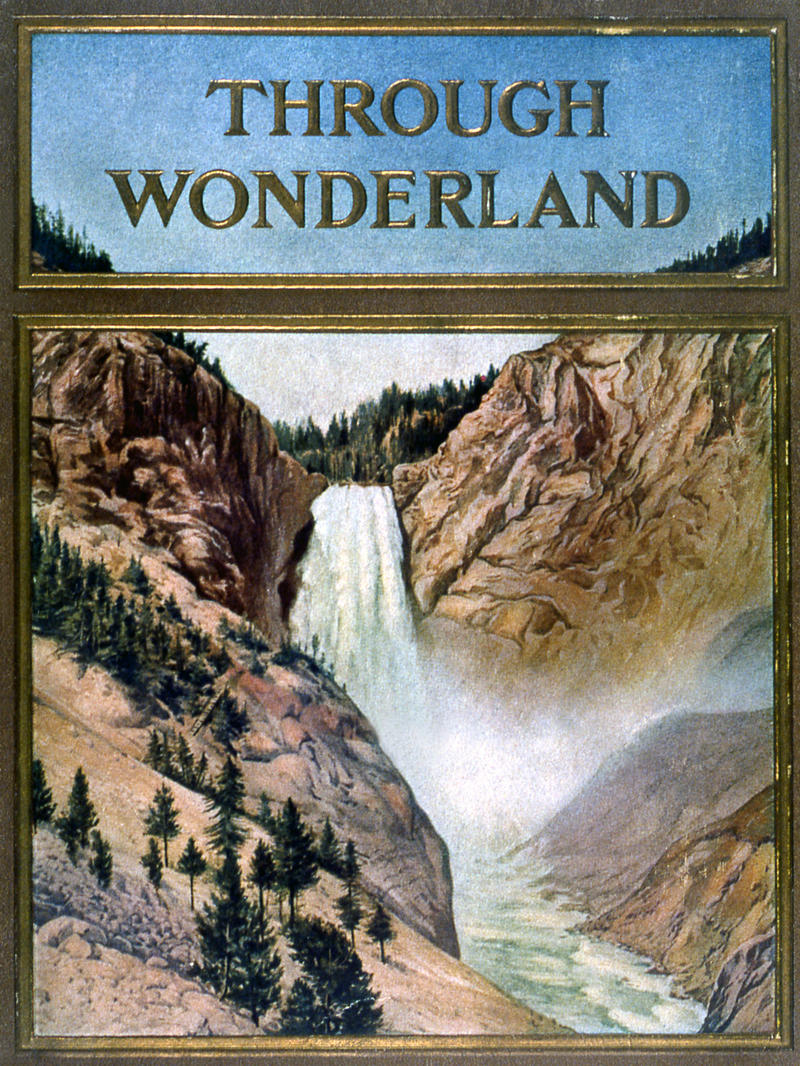 "2. Cover of the Northern Pacific Railroad brochure ""Through Wonderland""; Artist unknown; 1910, 1927"