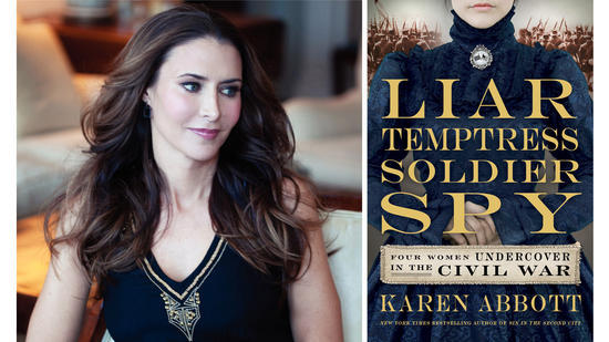 "Karen Abbott is author of ""Liar, Temptress, Soldier, Spy: Four Undercover Women During the Civil War."""