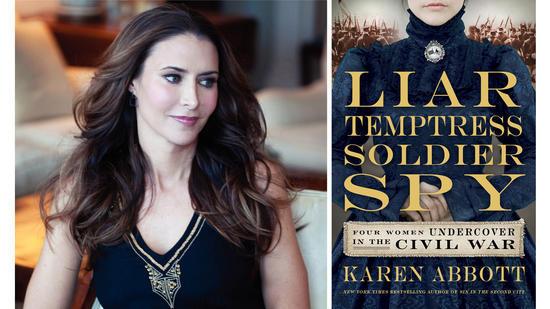 "Karen Abbott is author of ""Liar, Temptress, Soldier, Spy: Four Undercover Women During the Civil War."""