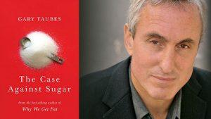 "Gary Taubes, author, ""The Case Against Sugar"""