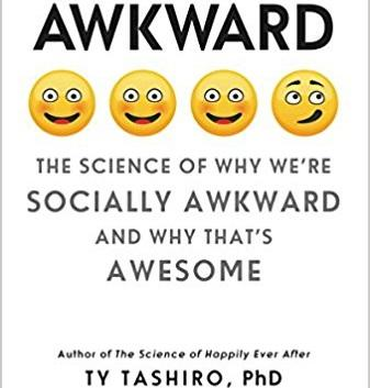 Ty Tashiro Awkward The Science of Why We're Socially Awkward and Why That's Awesome