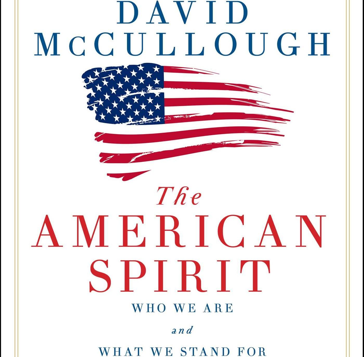 """Historian David McCullough assesses the American political landscape and  its relationship to our ancestors in his latest book, """"The American Spirit,  Who We ..."""