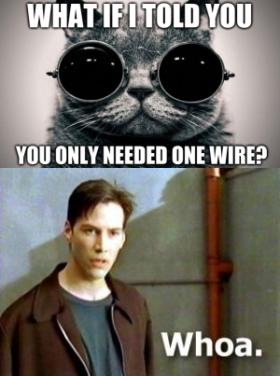 What If I Told You You Only Needed One Wire - WHOA