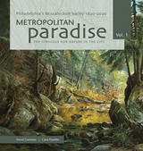 Metropolitan Paradise: The Struggle for Nature in the City <br>Philadelphia's Wissahickon Valley, 1620-2020