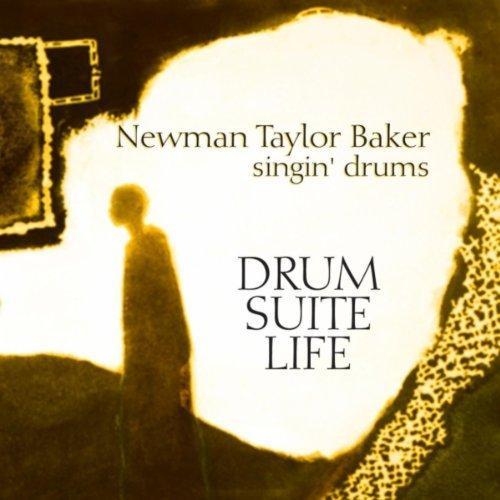 Newman Taylor Baker: Drum Suite Life