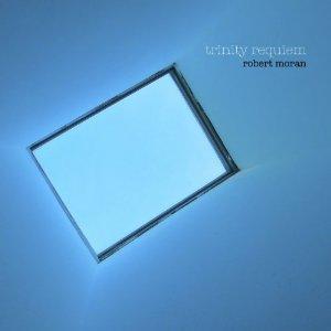 Robert Moran, Trinity Requiem