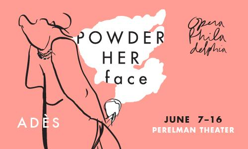 Opera Philadelphia's POWDER HER FACE