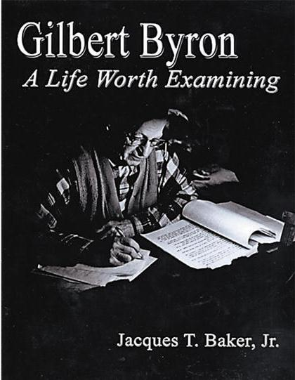 Gilbert Byron: A Life Worth Examining by Jacque Baker