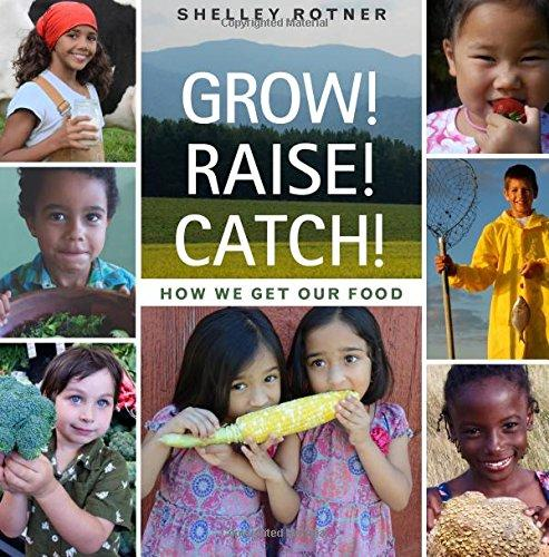Grow! Raise! Catch!: How We Get Our Food, by Shelley Rotner