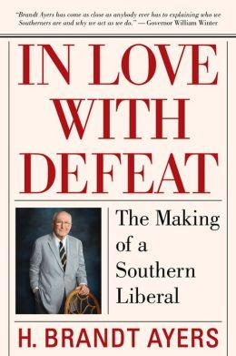In Love with Defeat: The Making of a Southern Liberal by H. Brandt Ayers