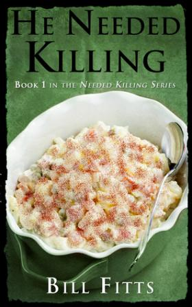 He Needed Killing: Book 1 in the Needed Killing Series by Bill Fitts