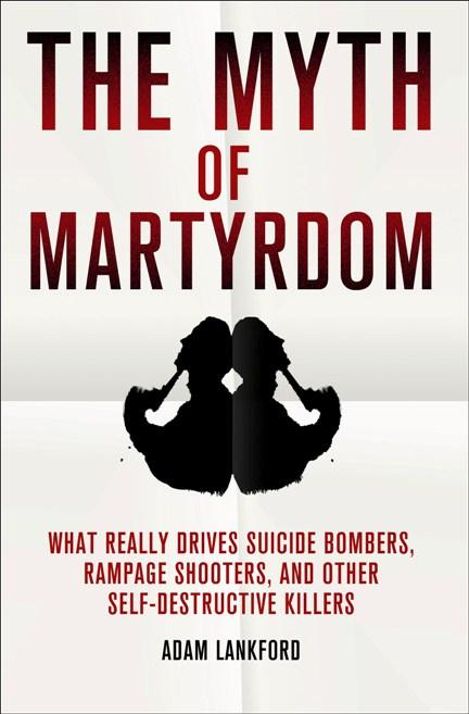 "Adam Lankford is the author of ""The Myth of Martyrdom"" which explores what really drives suicidal killers."