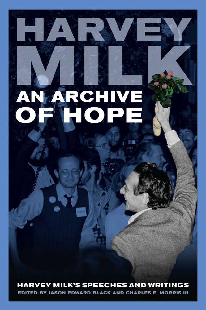 """An Archive of Hope: Harvey Milk's Speeches and Writings"" is an anthology edited by Jason Black."