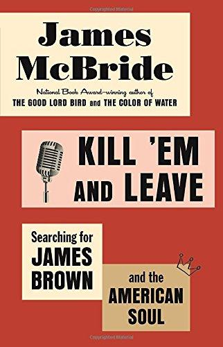 Kill\'em and Leave: Searching for James Brown and the American Soul ...