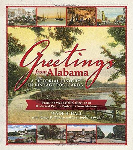 Greetings from alabama a pictorial history in vintage postcards by greetings from alabama a pictorial history in vintage postcards by wade hall with nancy dupree m4hsunfo