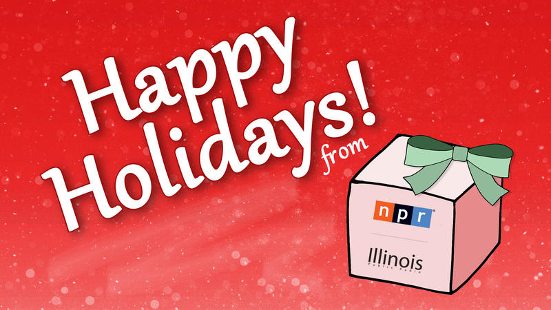 Happy Holidays from NPR Illinois