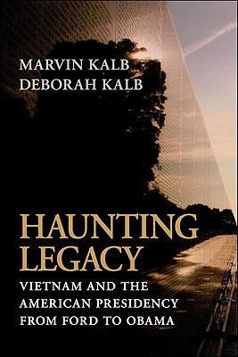 Haunting Legacy: Viet Nam and the American Presidency from Ford to Obama