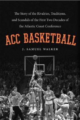 ACC Basketball: The Story of the Rivalries, Traditions and Scandals of the First Two Decades of the Atlantic Coast Conference