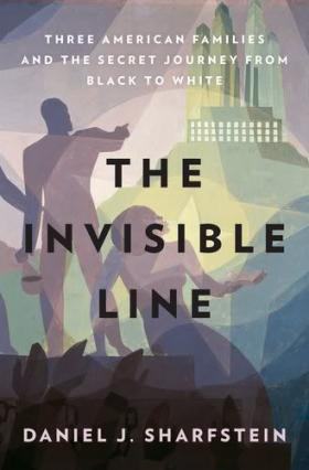 Daniel Sharfstein's book, ''The Invisible Line: Three American Families and the Secret Journey from Black to White''