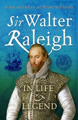 Sir Walter Raleigh: Life and Legend 