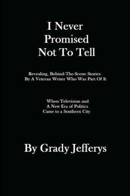 I Never Promised Not To Tell by Grady Jefferys