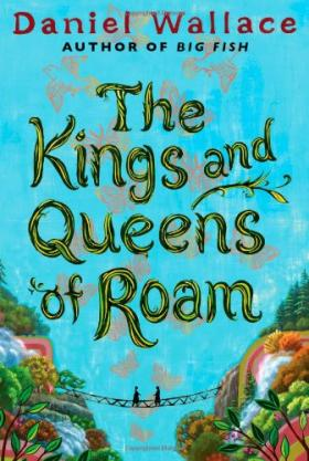 Daniel Wallace's new book, The Kings and Queens of Roam.