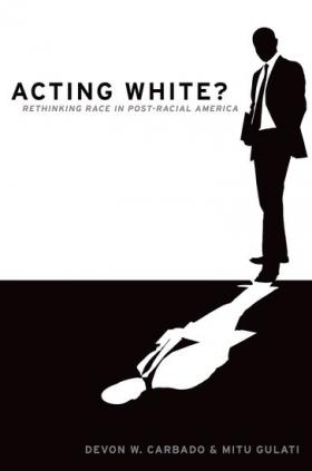 Acting White? Rethinking Race in Post-Racial America