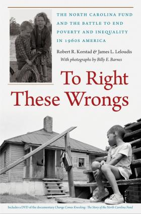 To Right These Wrongs  The North Carolina Fund and the Battle to End Poverty and Inequality in 1960s America