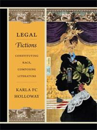 Book Cover for Legal Fictions: Constituting Race, Composing, Literature by Karla Hollway