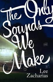 """""""The Only Sounds We Make"""" by Lee Zacharias"""