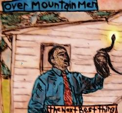 'The Next Best Thing' by Overmountain Men