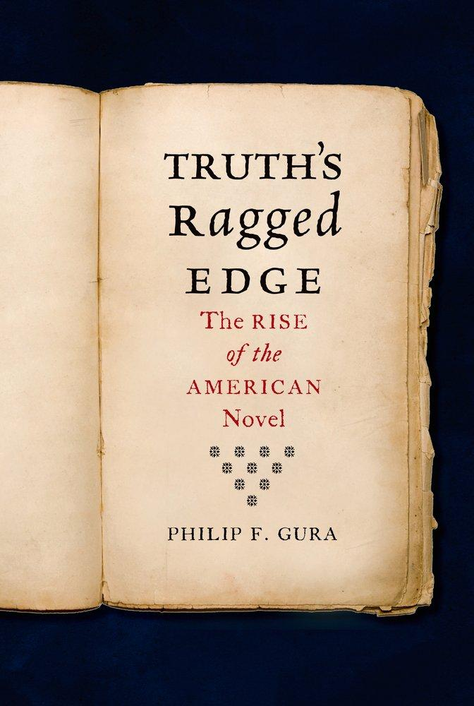 Truth's Ragged Edge The Rise of the American Novel