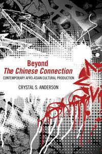 Beyond The Chinese Connection Contemporary Afro-Asian Cultural Production