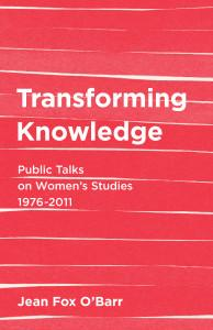 Transforming Knowledge: Public Talks on Women's Studies 1976-2011 by Jean Fox O'Barr