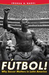 Former Brazilian Soccer Player Pelé is shirtless and being hoisted up by fans after the 1970 world cup on Cover of Fútbol! Why Soccer Matters in Latin America