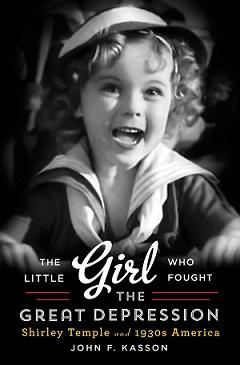 "Cover Image for ""The Little Girl Who Fought the Great Depression"" by John F. Kasson"