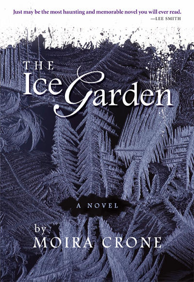 Cover to Moira Crone's new novel, The Ice Garden.