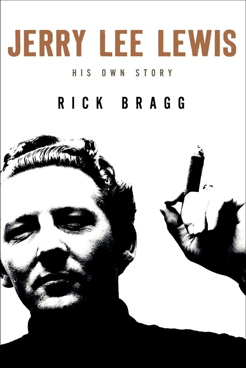 "The cover for Rick Bragg's new biography of Jerry Lee Lewis, ""Jerry Lee Lewis: His Own Story."""