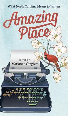 "North Carolina writers share how their state inspires them in ""Amazing Place: What North Carolina Means to Writers."""