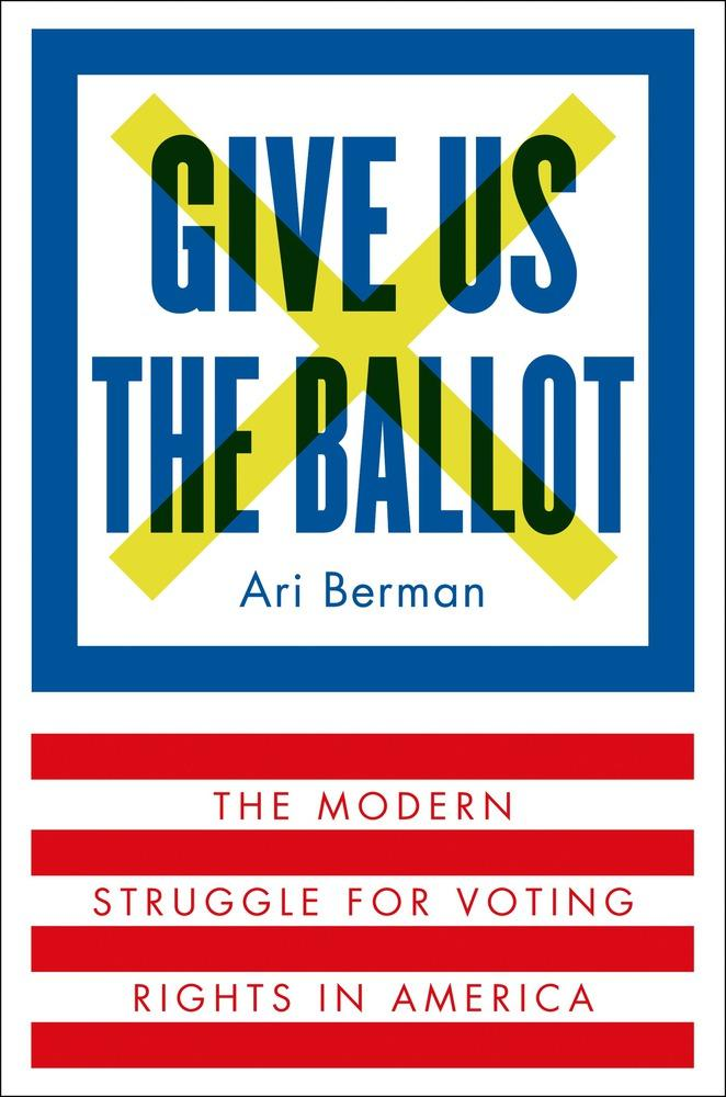 Ari Berman's book 'Give Us The Ballot' looks at voting in America since the Voting Rights Act of 1965.