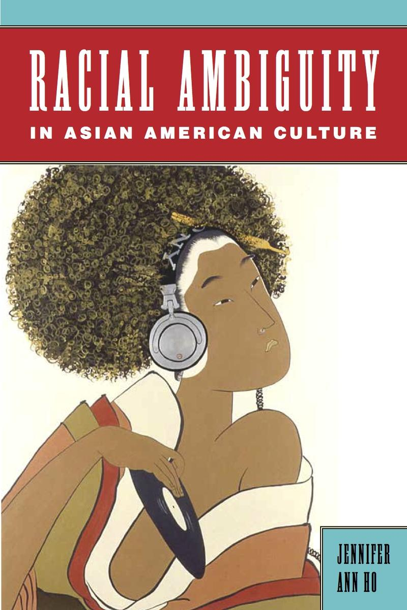 Book cover of Racial Ambiguity in Asian American Culture by Jennifer Ho