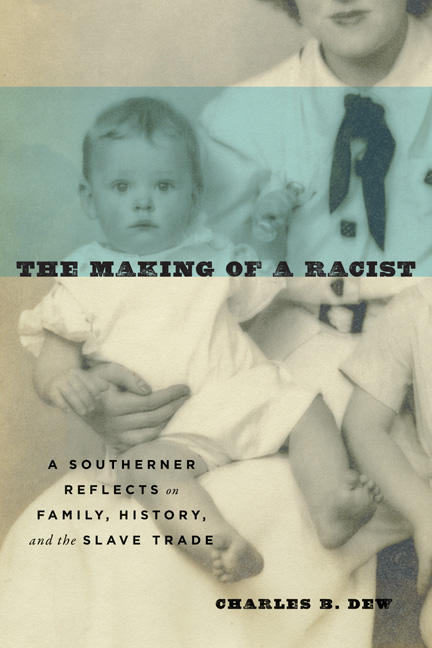 "Book cover of ""The Making of a Racist,"" by Charles Dew"